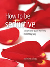 How to be Seductive (eBook): A Woman's Guide to Being Incredibly Sexy