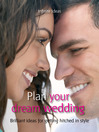 Plan Your Dream Wedding (eBook): Brilliant Ideas for Getting Hitched in Style