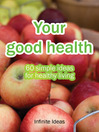 Your Good Health (eBook): 60 Simple Ideas for Healthy Living