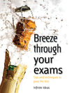 Breeze Through Your Exams (eBook): Tips and Techniques to Pass the Test
