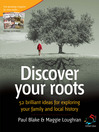 Discover Your Roots (eBook): 52 Brilliant Ideas for Exploring Your Family and Local History