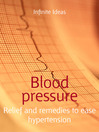 Blood Pressure (eBook): Relief and Remedies to Ease Hypertension
