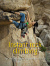 Instant Rock Climbing (eBook): Tips and Techniques for Getting to the Top