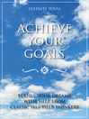 Achieve Your Goals (eBook): Fulfill Your Dreams with Help from Classic Self-help Thinkers