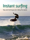 Instant Surfing (eBook): Tips and Techniques for Riding the Waves