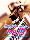 How to Become a Top DJ (eBook): An insider's guide to DJing success