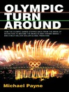 Olympic Turnaround (eBook): How the Olympic games stepped back from the brink of extinction to become the world's best known brand - and a multi-billion dollar franchise