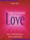 Find Everlasting Love (eBook): How to Find and Keep a Loving Relationship