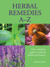 Herbal Remedies A-Z (eBook): Your complete guide to natural health and beauty