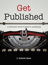 Get Published (eBook): A First-Time Writer's Guide to Publishing
