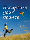 Recapture Your Bounce (eBook): Brilliant Ideas for Getting More Energy