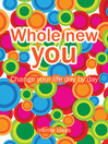Whole New You (eBook): Change Your Life Day By Day