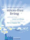 The Feel Good Factory on Stress-Free Living (eBook): Calm-Giving, Mind-Soothing, Strain-Slaying Ideas for a Happy Life