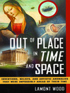 Out of Place in Time and Space (eBook): Inventions, Beliefs, and Artistic Anomalies That Were Impossibly Ahead of Their Time