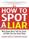How to Spot a Liar (eBook): Why People Don't Tell the Truth–and How You Can Catch Them