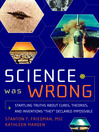 Science Was Wrong (eBook): Startling Truths About Cures, Theories, and Inventions They Declared Impossible