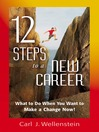 12 Steps to a New Career (eBook): What to Do When You Want to Make a Change Now!