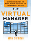 The Virtual Manager (eBook): Cutting-Edge Solutions for Hiring, Managing, Motivating, and Engaging Mobile Employees