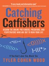 Catching the Catfishers (eBook): Disarm the Online Pretenders, Predators, and Perpetrators Who Are Out to Ruin Your Life