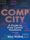 Comp City (eBook): A Guide to Free Casino Vacations