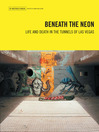 Beneath the Neon (eBook): Life and Death in the Tunnels of Las Vegas