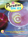 Paradise on Ice (eBook): 50 Fabulous Tropical Cocktails
