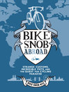 Bike Snob Abroad (eBook): Strange Customs, Incredible Fiets, and the Quest for Cycling Paradise