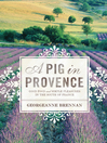A Pig in Provence (eBook): Good Food and Simple Pleasures in the South of France