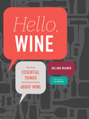 Hello, Wine (eBook): Your Guidebook to the Most Essential Things You Need to Know About Wine