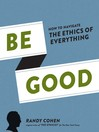 Be Good (eBook): How to Navigate the Ethics of Everything