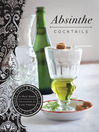 Absinthe Cocktails (eBook): 50 Ways to Mix with the Green Fairy