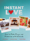 Instant Love (eBook): How to Make Magic and Memories with Polaroids