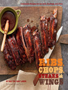 Ribs, Chops, Steaks & Wings (eBook): Irresistible Recipes for the Grill, Stovetop, and Oven