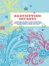 Babysitting Secrets (eBook): Everything You Need to Have a Successful Babysitting Business