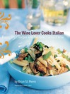 The Wine Lover Cooks Italian (eBook): Pairing Great Recipes with the Perfect Glass of Wine