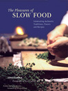 The Pleasures of Slow Food (eBook): Celebrating Authentic Traditions, Flavors, and Recipes