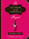 The Eat, Drink, and Be Gorgeous Project (eBook): Three Months to a New You