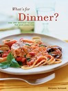 What's for Dinner? (eBook): 200 Delicious Recipes That Work Every Time