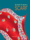 50 Ways to Wear a Scarf (eBook)