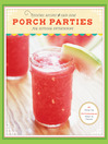 Porch Parties (eBook): Cocktail Recipes and Easy Ideas for Outdoor Entertaining
