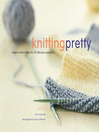 Knitting Pretty (eBook): Simple Instructions for 30 Fabulous Projects