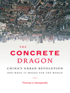 The Concrete Dragon (eBook): China's Urban Revolution and What it Means for the World