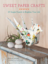 Sweet Paper Crafts (eBook): 25 Simple Projects to Brighten Your Life
