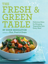 The Fresh & Green Table (eBook): Delicious Ideas for Bringing Vegetables Into Every Meal