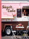 Sugar Cube (eBook): 50 Deliciously Twisted Treats from the Sweetest Little Food Cart on the Planet