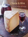 Cheese & Wine (eBook): A Guide to Selecting, Pairing, and Enjoying