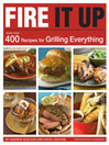 Fire It Up (eBook): More Than 400 Recipes for Grilling Everything
