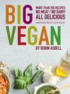 Big Vegan (eBook): 400 Recipes: No Meat, No Dairy, All Delicious