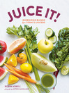 Juice It! (eBook): Energizing Blends for Today's Juicers