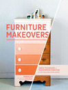 Furniture Makeovers (eBook): Simple Techniques for Transforming Furniture with Paint, Stains, Paper, Stencils, and More